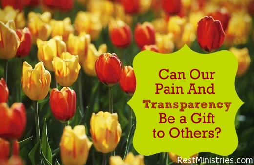Can Our Pain And Transparency Be a Gift to Others? Yes!