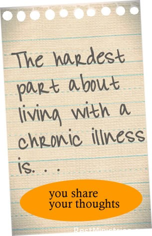 What is the Hardest Part of Living with Illness? Your Responses!