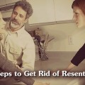 4 STEPS TO GET RID OF RESENTMENT: