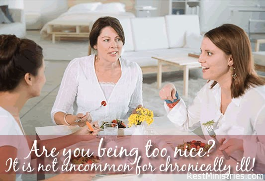 being too nice Are You Being Too Nice? Not Uncommon for Chronically Ill