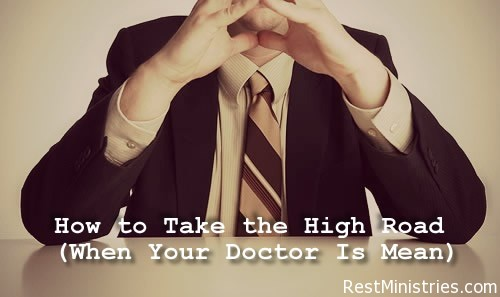 HOW TO TAKE THE HIGH ROAD (WHEN YOUR DOCTOR IS MEAN): It can be so hard to 'take the high road' when we have a doctor who has hurt us -- physically, emotionally -- maybe even permanently. What exactly does taking the high road mean though? Lisa Copen attempts to answer this question when it comes to those who we feel have wronged us