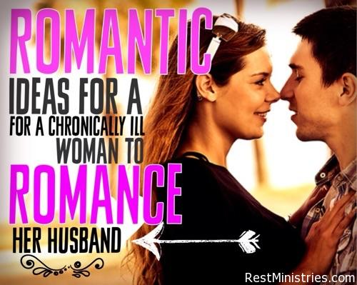 Romantic Ideas for A Chronically Ill Woman to Romance Her Husband