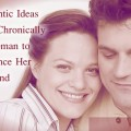 ROMANTIC IDEAS FOR A CHRONICALLY ILL WOMEN TO ROMANCE HER HUSBAND - when &quot;hot and bothered&quot; has a whole new meaning of hot flashes and annoyance you know it&#039;s time to start adding a bit of romance into your life--even if you DON&#039;T feel like it -- you will be glad you did. #chronic illness #romance