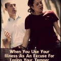 Do you Use Your Illness as an Excuse for Your Temper?