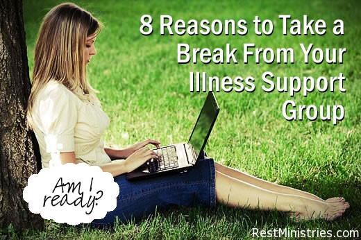 8 Reasons to Take a Break From Your Illness Support Group