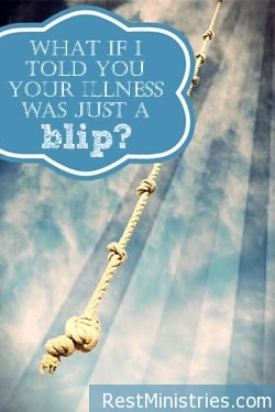 What If I Called Your Illness Just a Blip?