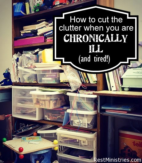 The Dark Secret of The Chronically Ill: Clutter and Mess!