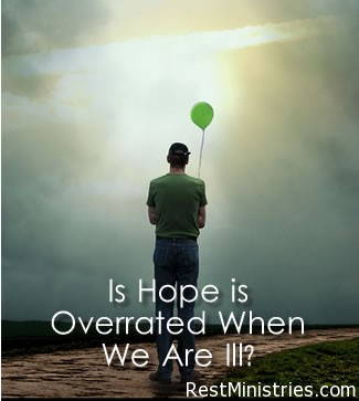 Is Hope is Overrated When We Are Ill?