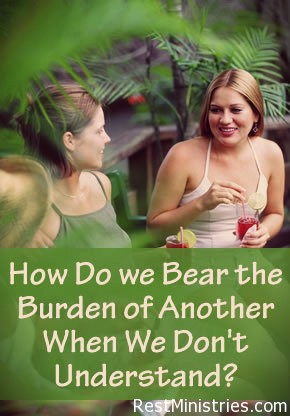 How Do we Bear the Burden of Another When We Don't Understand?