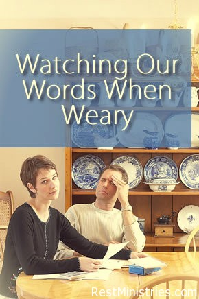 Watching Our Words When Weary
