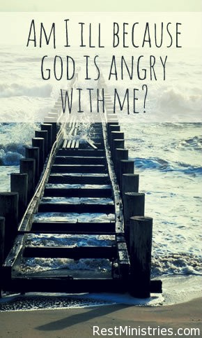 Do I Have a Chronic Illness Because God is Angry With Me?