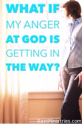 Is Your Underlying Anger With God Getting in the Way?