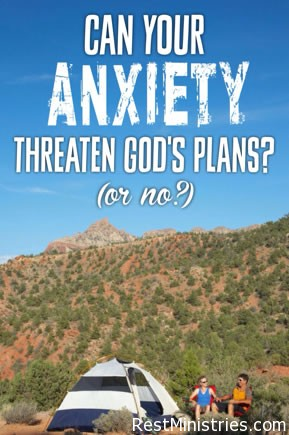 Can Your Anxiety Threaten Plans God Has for You?
