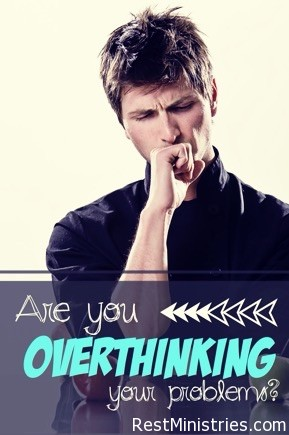 Are You Over Thinking Your Problems?