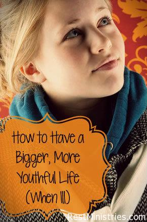 How to Have a Bigger, More Youthful Life (When Ill