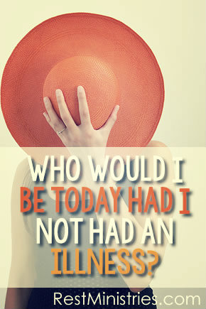 Who Would I Be Today Had I Not Lived with Chronic Illness?