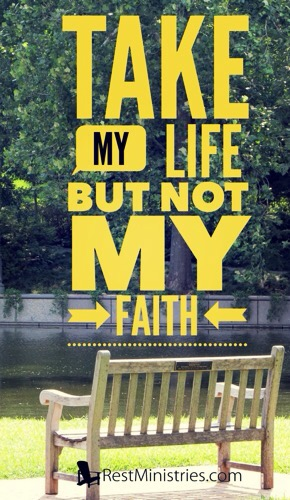 Take My Life But Not My Faith