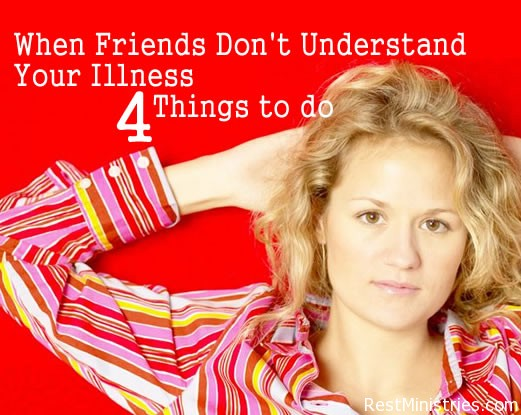 When Friends Don't Understand Your Invisible Illness: 4 Things to Do