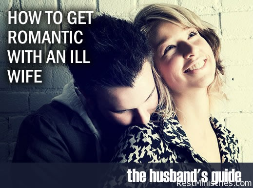 How Do You Get Romantic with an Ill Wife?