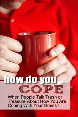 How Do You Cope When People Talk Trash or Treasure About How You Are Coping?