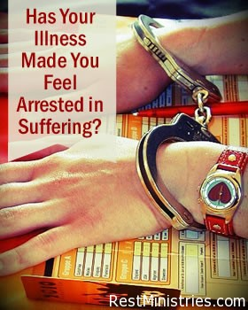 Has Your Illness Made You Feel Arrested in Suffering?