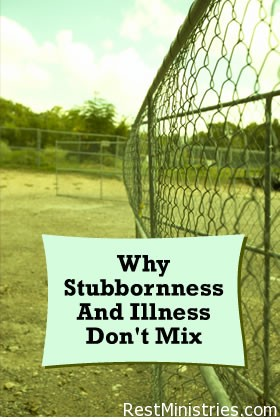 Why Stubbornness And Illness Don't Mix