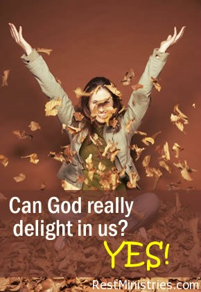 Can God Really Delight In Us?