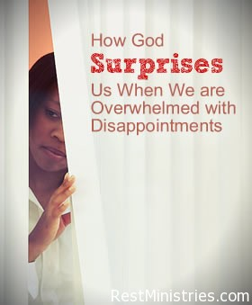 How God Surprises Us When We are Overwhelmed with Disappointments
