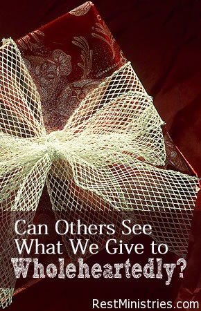 Can Others see What We Give to Wholeheartedly?