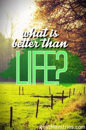 What is Better Than Life?
