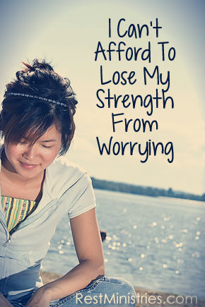 I Can't Afford To Lose My Strength From Worrying